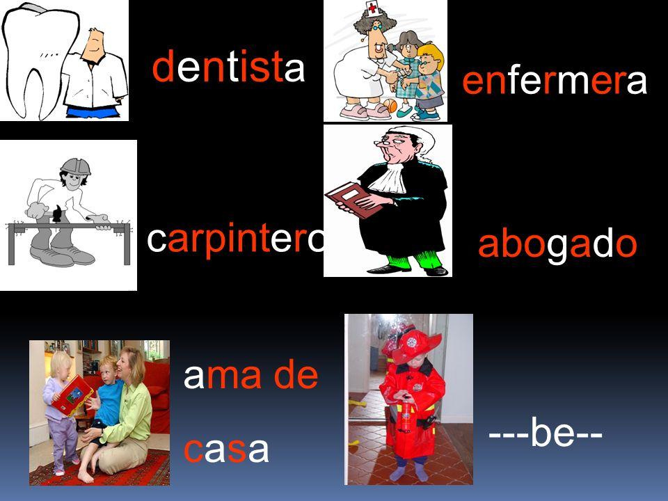 dentista enfermera carpintero abogado ama de casa ---be--