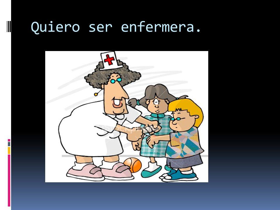 Quiero ser enfermera.