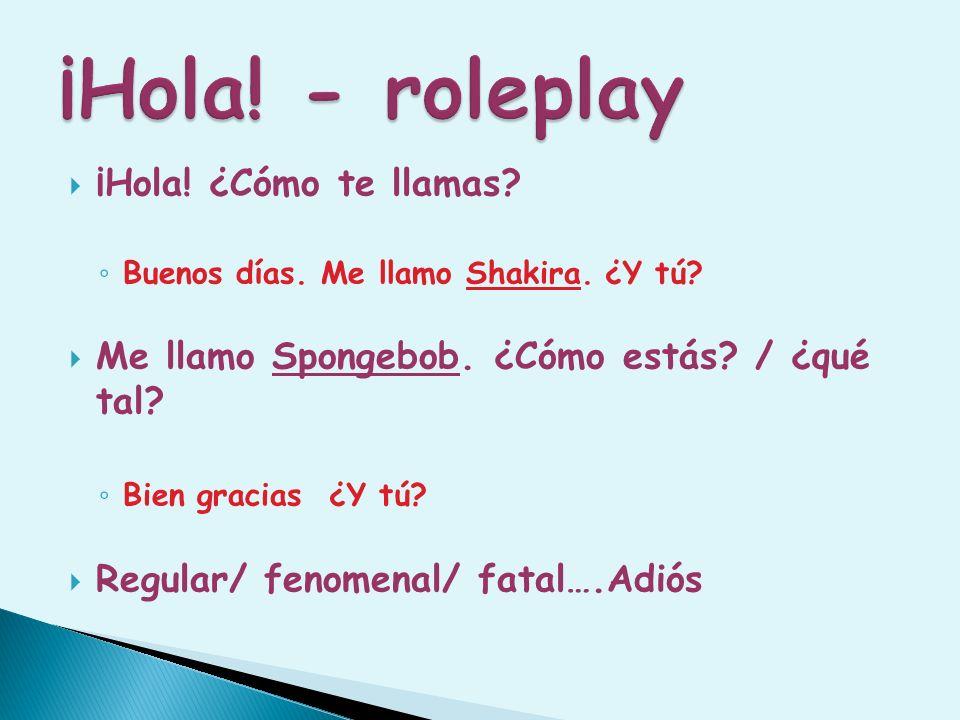 ¡Hola! - roleplay ¡Hola! ¿Cómo te llamas