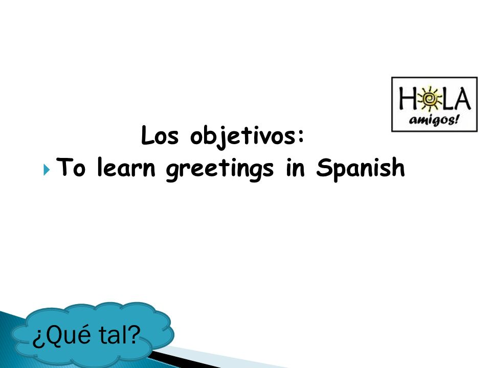 To learn greetings in Spanish