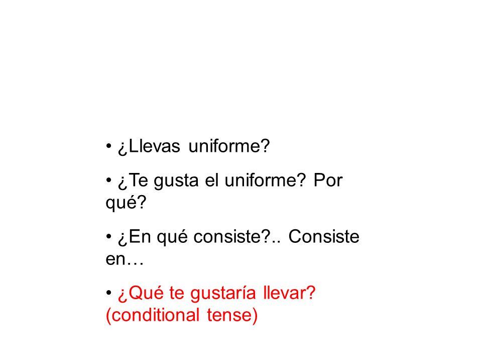 ¿Llevas uniforme. ¿Te gusta el uniforme. Por qué.