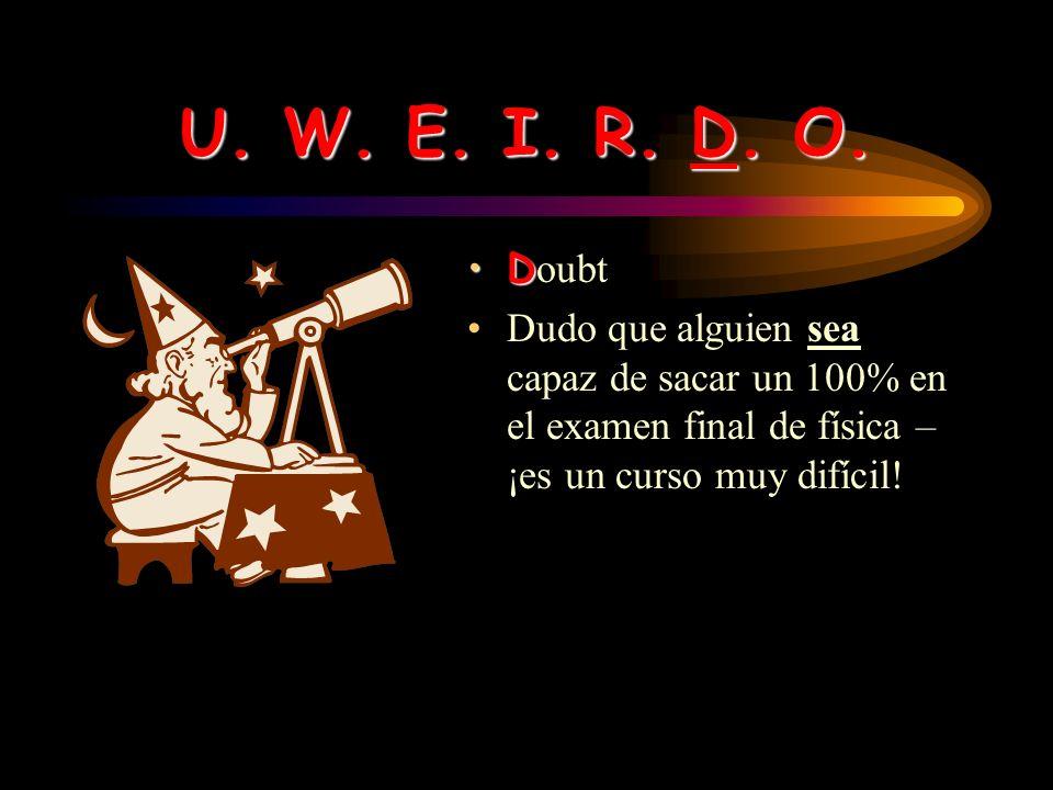 U. W. E. I. R. D. O. Doubt.