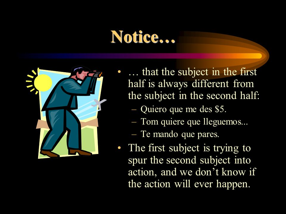 Notice…… that the subject in the first half is always different from the subject in the second half: