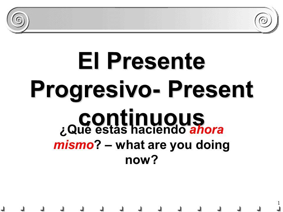 El Presente Progresivo- Present continuous