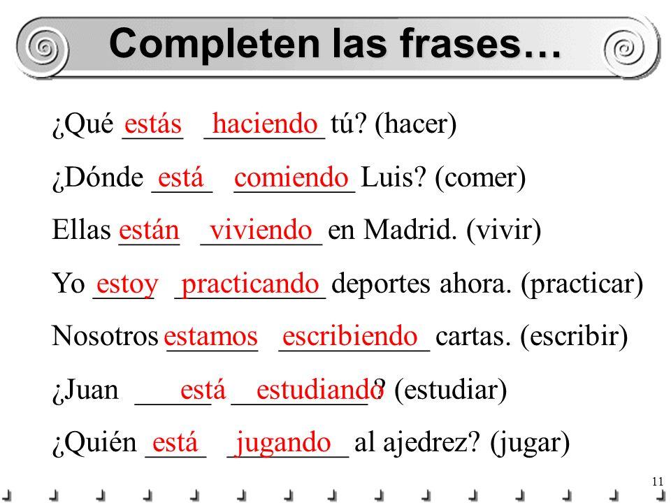 Completen las frases… ¿Qué ____ ________ tú (hacer) estás haciendo