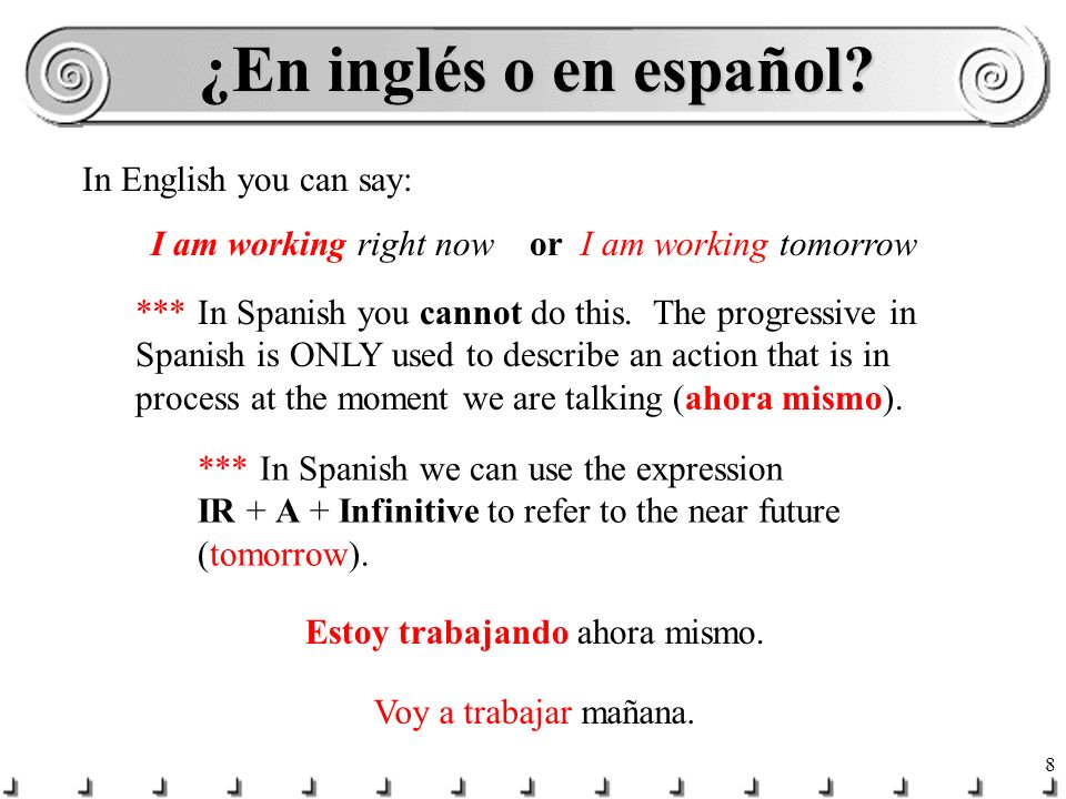 ¿En inglés o en español In English you can say: