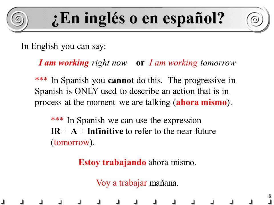 ¿En inglés o en español In English you can say: