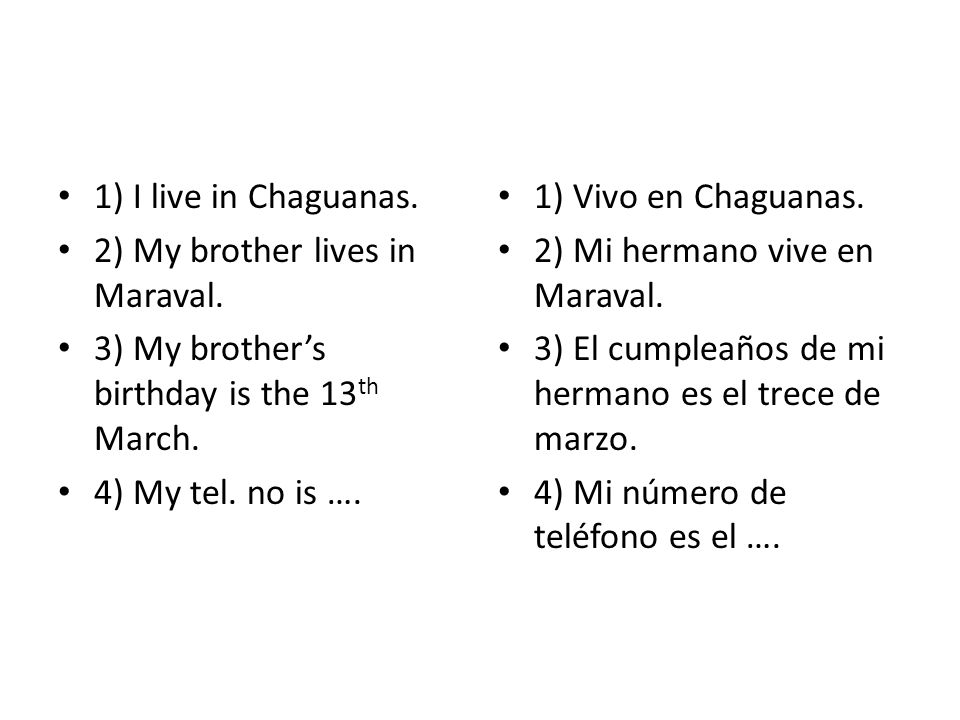 1) I live in Chaguanas.2) My brother lives in Maraval. 3) My brother's birthday is the 13th March. 4) My tel. no is ….