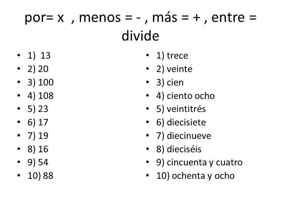 por= x , menos = - , más = + , entre = divide