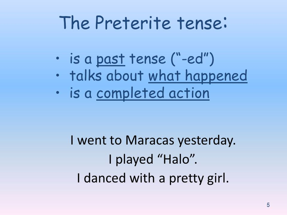 The Preterite tense: is a past tense ( -ed ) talks about what happened