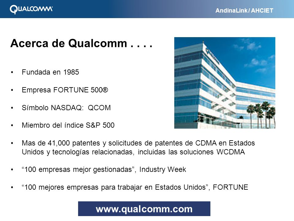 Acerca de Qualcomm . . . . www.qualcomm.com Fundada en 1985