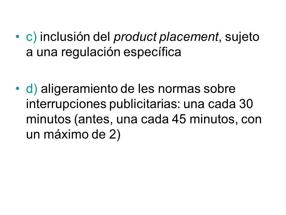 c) inclusión del product placement, sujeto a una regulación específica