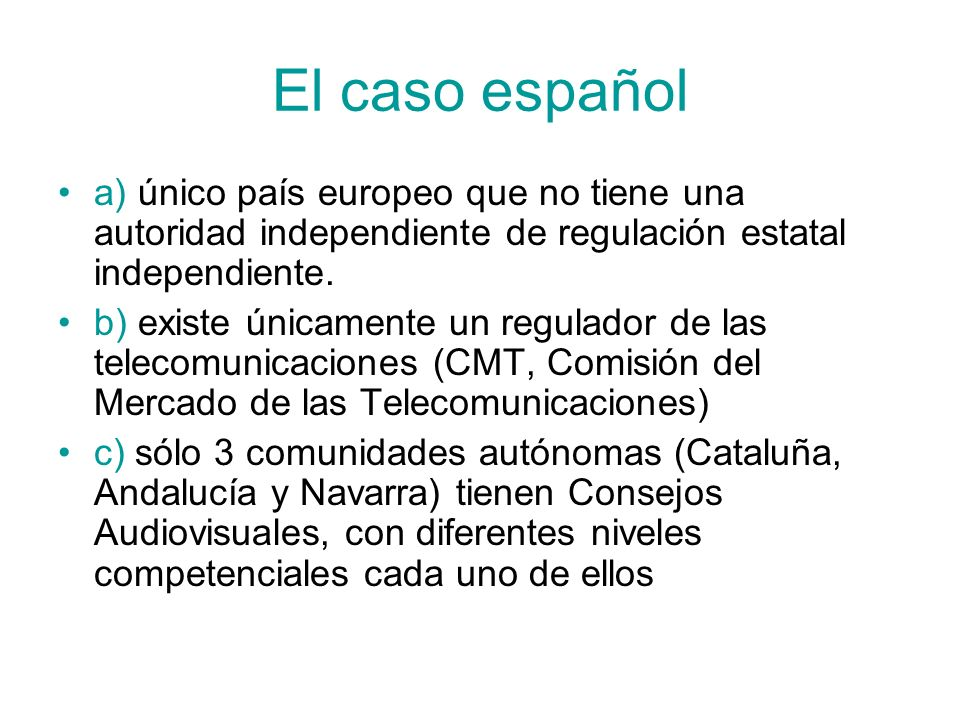 El caso español a) único país europeo que no tiene una autoridad independiente de regulación estatal independiente.