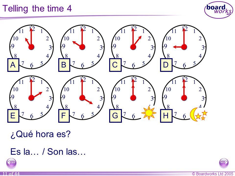 Telling the time 4 ¿Qué hora es Es la… / Son las… A B C D E F G H