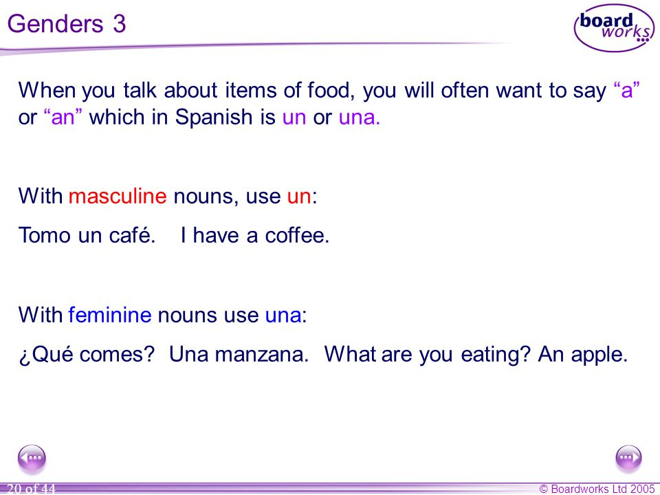 Genders 3 When you talk about items of food, you will often want to say a or an which in Spanish is un or una.