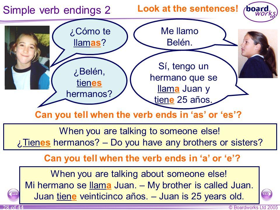 Simple verb endings 2 Look at the sentences! ¿Cómo te llamas