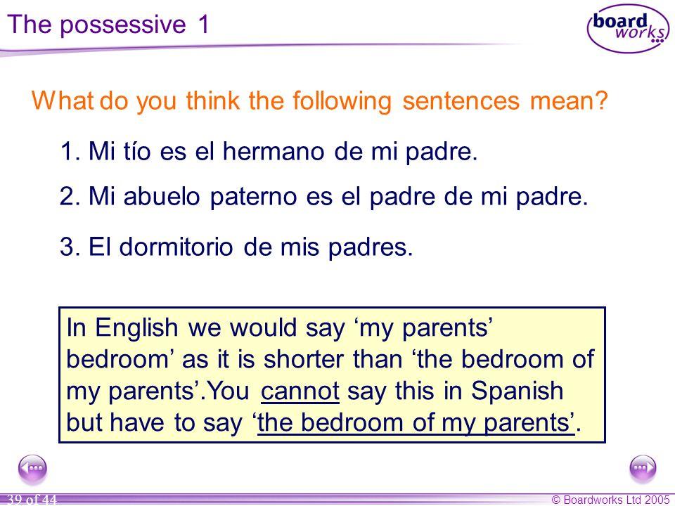 The possessive 1 What do you think the following sentences mean 1. Mi tío es el hermano de mi padre.