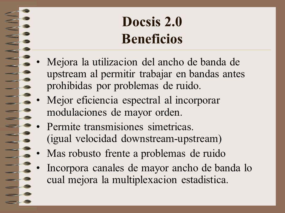 Docsis 2.0 Beneficios Mejora la utilizacion del ancho de banda de upstream al permitir trabajar en bandas antes prohibidas por problemas de ruido.