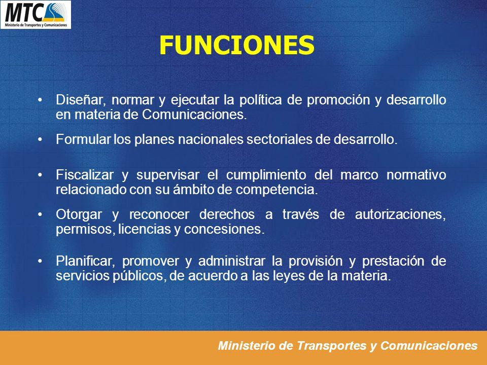 FUNCIONES Diseñar, normar y ejecutar la política de promoción y desarrollo en materia de Comunicaciones.