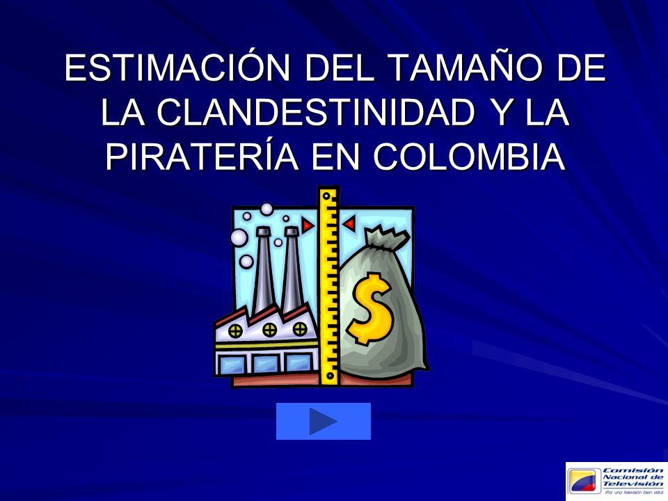 ESTIMACIÓN DEL TAMAÑO DE LA CLANDESTINIDAD Y LA PIRATERÍA EN COLOMBIA