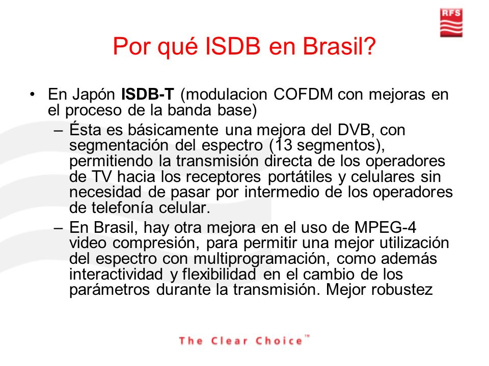 Por qué ISDB en Brasil En Japón ISDB-T (modulacion COFDM con mejoras en el proceso de la banda base)