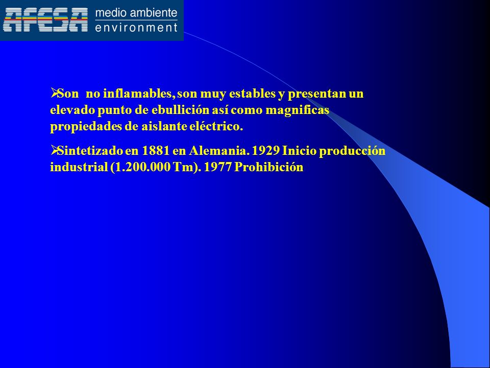 Son no inflamables, son muy estables y presentan un elevado punto de ebullición así como magnificas propiedades de aislante eléctrico.