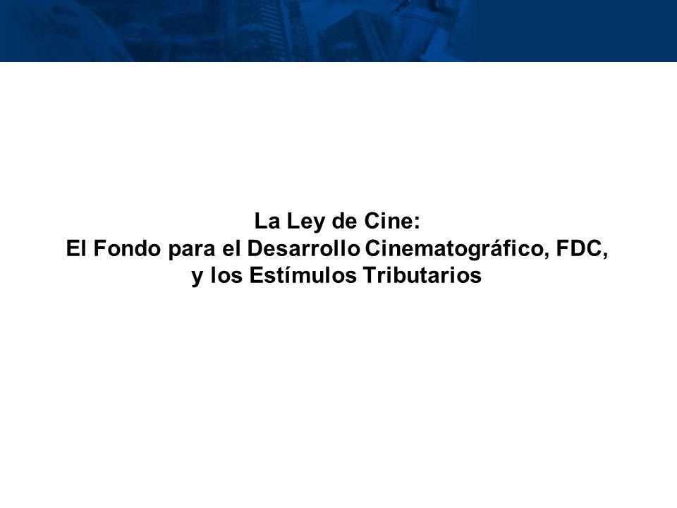 La Ley de Cine: El Fondo para el Desarrollo Cinematográfico, FDC, y los Estímulos Tributarios