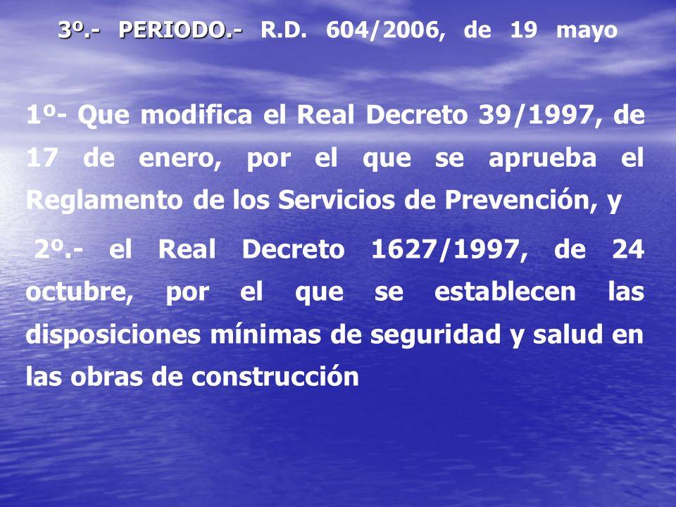 3º.- PERIODO.- R.D. 604/2006, de 19 mayo