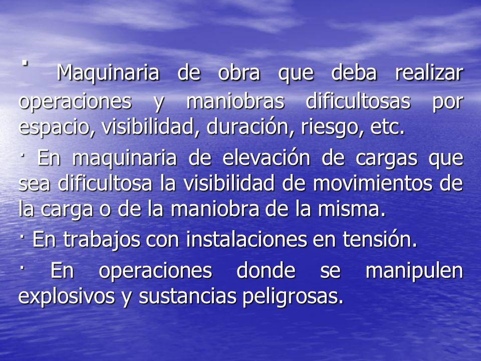 · Maquinaria de obra que deba realizar operaciones y maniobras dificultosas por espacio, visibilidad, duración, riesgo, etc.