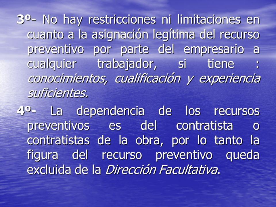 3º- No hay restricciones ni limitaciones en cuanto a la asignación legítima del recurso preventivo por parte del empresario a cualquier trabajador, si tiene : conocimientos, cualificación y experiencia suficientes.