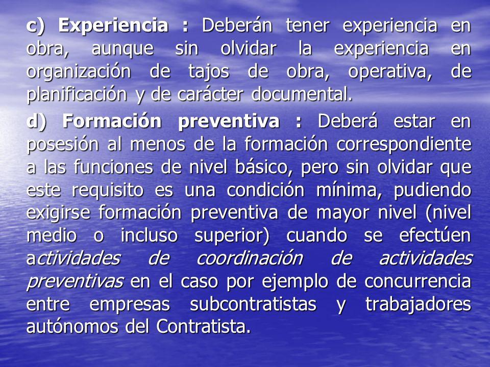 c) Experiencia : Deberán tener experiencia en obra, aunque sin olvidar la experiencia en organización de tajos de obra, operativa, de planificación y de carácter documental.