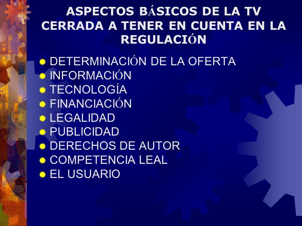 ASPECTOS BÁSICOS DE LA TV CERRADA A TENER EN CUENTA EN LA REGULACIÓN