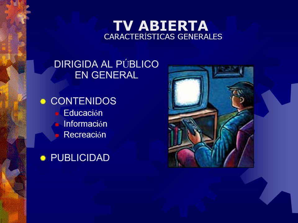 TV ABIERTA DIRIGIDA AL PÚBLICO EN GENERAL CONTENIDOS PUBLICIDAD