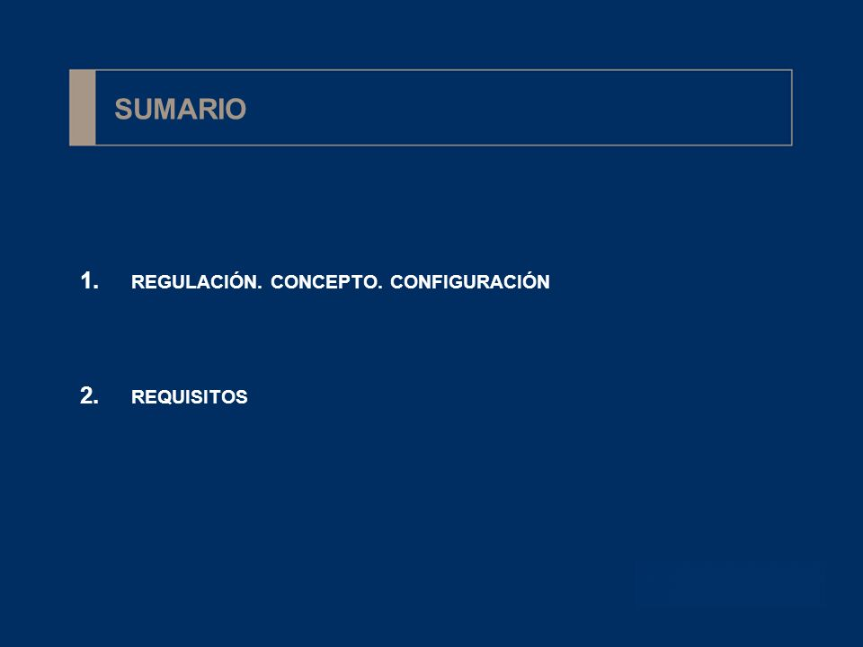 SUMARIO REGULACIÓN. CONCEPTO. CONFIGURACIÓN REQUISITOS