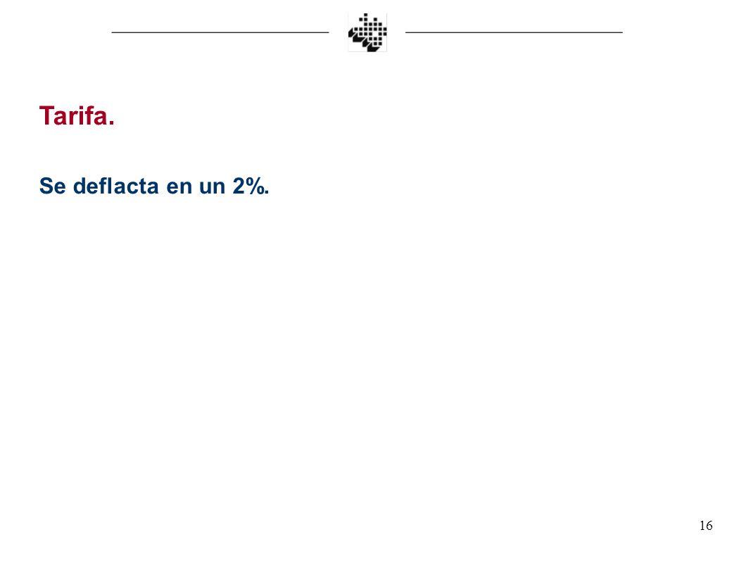 Tarifa. Se deflacta en un 2%.