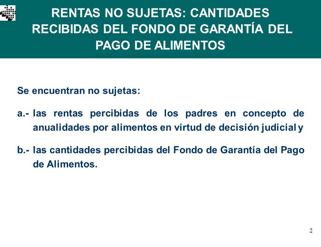 RENTAS NO SUJETAS: CANTIDADES RECIBIDAS DEL FONDO DE GARANTÍA DEL PAGO DE ALIMENTOS
