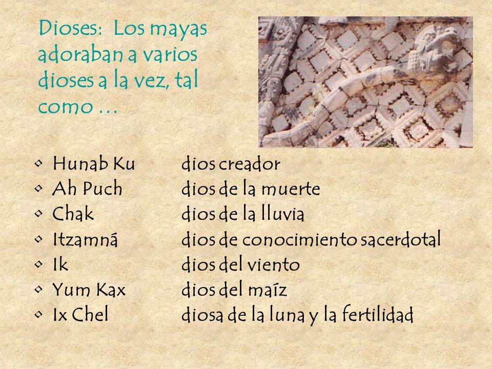 Dioses: Los mayas adoraban a varios dioses a la vez, tal como …