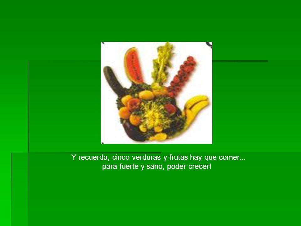 Y recuerda, cinco verduras y frutas hay que comer