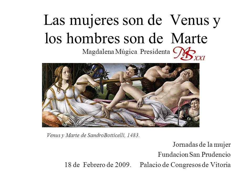 Las mujeres son de Venus y los hombres son de Marte Magdalena Múgica Presidenta