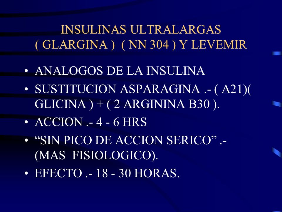 INSULINAS ULTRALARGAS ( GLARGINA ) ( NN 304 ) Y LEVEMIR