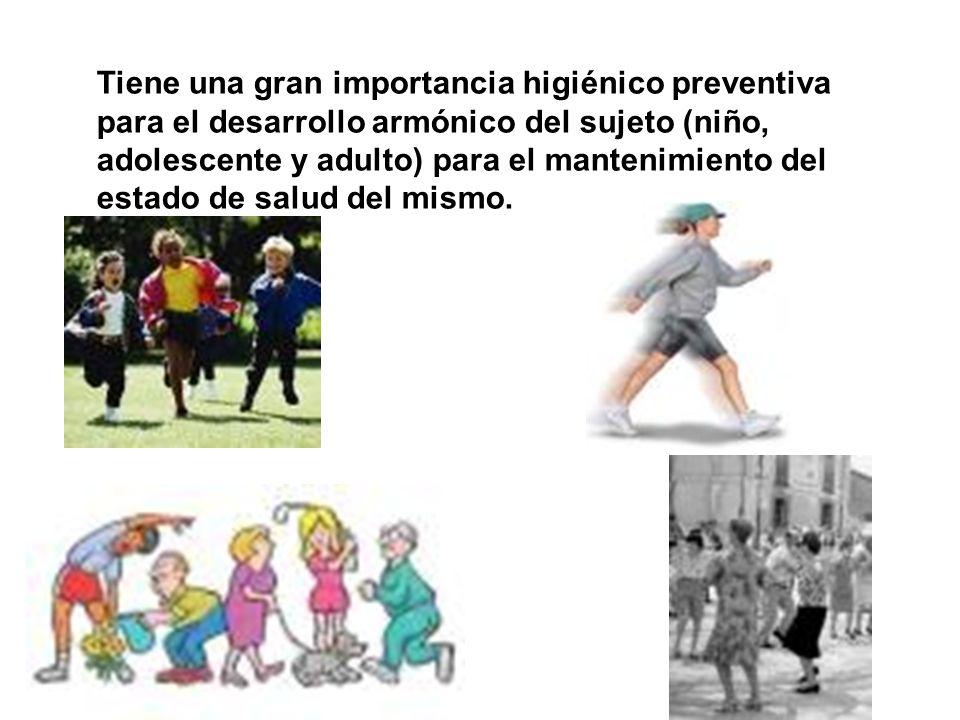 Tiene una gran importancia higiénico preventiva para el desarrollo armónico del sujeto (niño, adolescente y adulto) para el mantenimiento del estado de salud del mismo.
