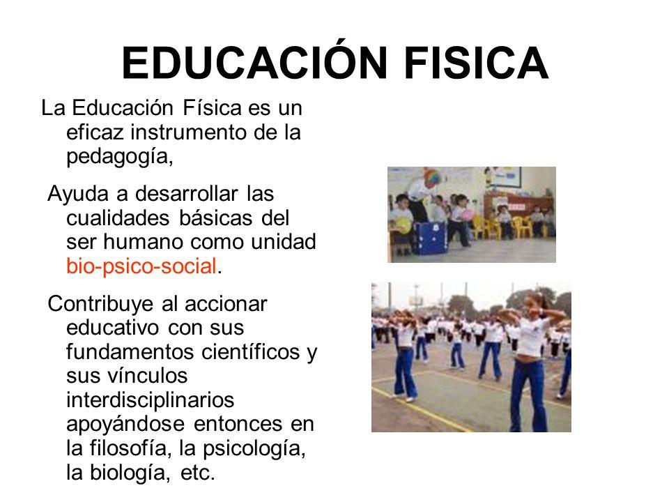 EDUCACIÓN FISICA La Educación Física es un eficaz instrumento de la pedagogía,