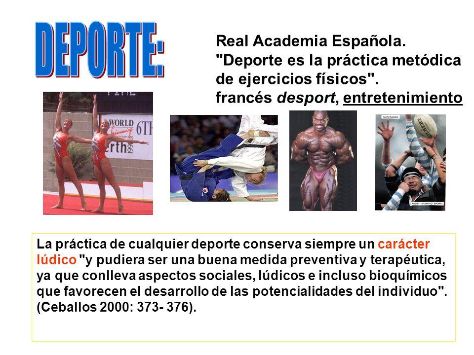 DEPORTE: Real Academia Española. Deporte es la práctica metódica de ejercicios físicos . francés desport, entretenimiento.