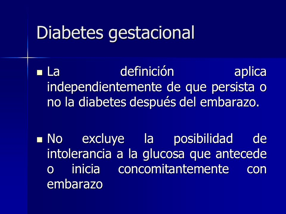 Diabetes gestacional La definición aplica independientemente de que persista o no la diabetes después del embarazo.