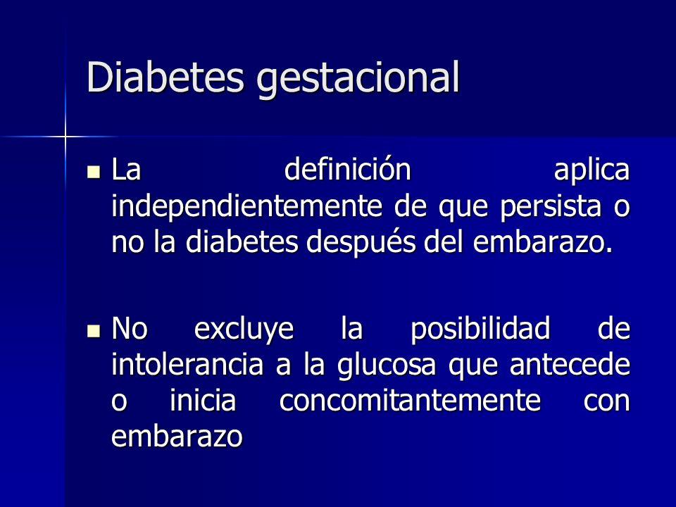 Diabetes gestacionalLa definición aplica independientemente de que persista o no la diabetes después del embarazo.