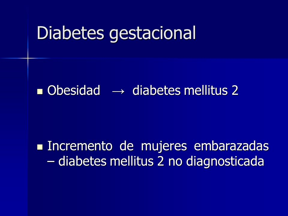 Diabetes gestacional Obesidad → diabetes mellitus 2