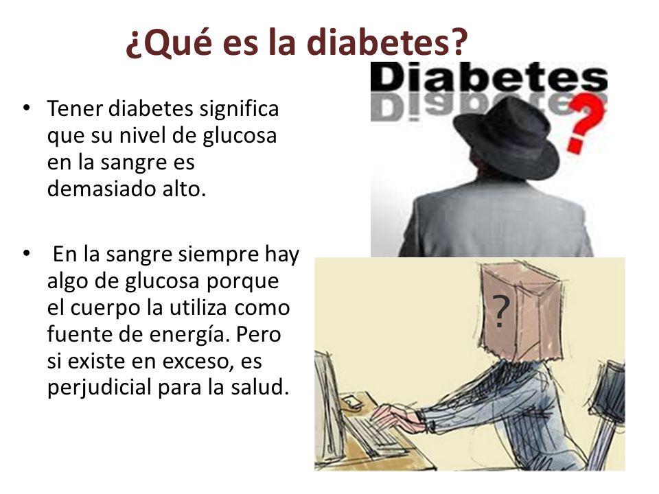 ¿Qué es la diabetes Tener diabetes significa que su nivel de glucosa en la sangre es demasiado alto.