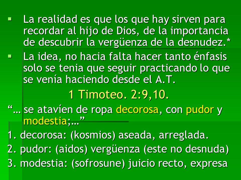 La realidad es que los que hay sirven para recordar al hijo de Dios, de la importancia de descubrir la vergüenza de la desnudez.*
