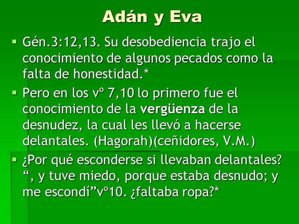 Adán y EvaGén.3:12,13. Su desobediencia trajo el conocimiento de algunos pecados como la falta de honestidad.*