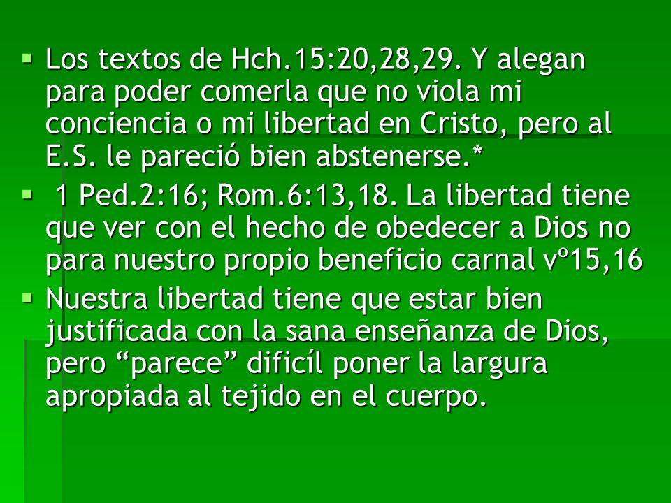 Los textos de Hch.15:20,28,29. Y alegan para poder comerla que no viola mi conciencia o mi libertad en Cristo, pero al E.S. le pareció bien abstenerse.*